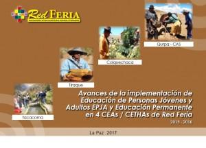 """Autor: CEA / CETHAS -""""Virgen de Remedios"""" (La Paz - Tacacoma)   -""""Tiraque"""" (Cochabamba Tiraque)  -""""Colquechaca"""" (Potosí - Colquechaca) -""""Avelino Siñani"""" (La Paz - Qurpa) Año de Edición: 2017 Contenido:  La presente sistematización tiene el propósito de mostrar los procesos desarrollados por los y las participantes, facilitadores/as, directivos de los CEAs/CETHAs y familias en comunidades que forman parte de la Red FERIA de Colquechaca (Potosi), Tiraque (Cochabamba), Virgen de los Remedios (La Paz-Tacacoma) y Avelino Siñani (La Paz-Jesús de Machaca) durante los años 2015 - 2016."""